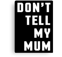 Don't Tell My Mum Funny Quote Canvas Print