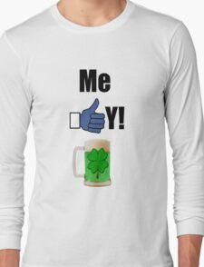ME LIKEY GREEN BEER ! Long Sleeve T-Shirt