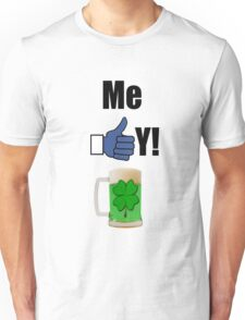 ME LIKEY GREEN BEER ! Unisex T-Shirt