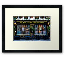 The wife Knows Pub Framed Print