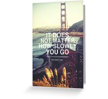 It doesn't matter how slowly you go. Greeting Card