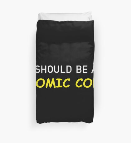 I Should be at Comic Con Duvet Cover