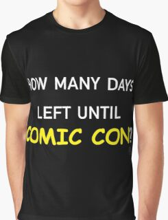 How Many Days Left Until Comic Con? Graphic T-Shirt