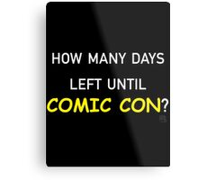 How Many Days Left Until Comic Con? Metal Print
