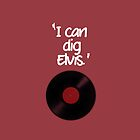 """I Can Dig Elvis"" by deanlosechester"