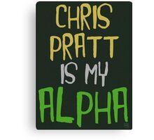 Chris Pratt is My Alpha Canvas Print