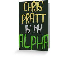 Chris Pratt is My Alpha Greeting Card