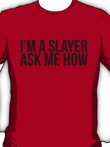 I'm A Slayer, Ask Me How T-Shirt