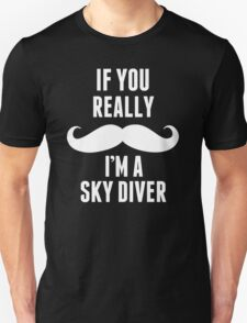 If You Really I'm A Sky Diver - T shirts & Accessories T-Shirt