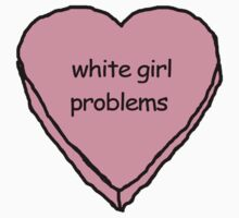 i got white girl problems by ShayleeActually