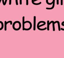i got white girl problems Sticker