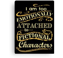 I am too emotionally attached to fictional characters Canvas Print