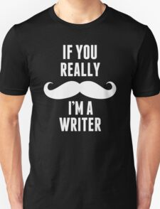 If You Really I'm A Writer - T shirts & Accessories T-Shirt