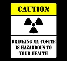 Do NOT drink my coffee! by HazardousCoffee