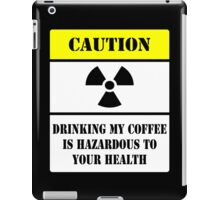 Do NOT drink my coffee! iPad Case/Skin