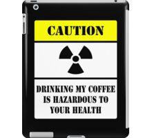 Do NOT drink my coffee! iPad Case/Skin