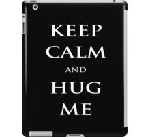 Keep Calm and Hug Me iPad Case/Skin