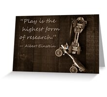 """Play is the highest form of research."" ― Albert Einstein Greeting Card"