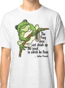 "Earth Day ""The Frog Does Not Drink Up The Pond In Which It Lives"" Classic T-Shirt"