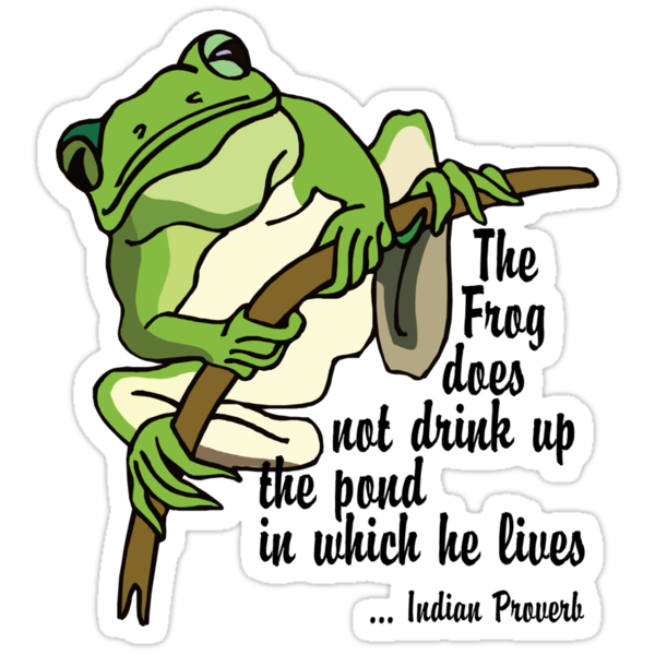 """Earth Day """"The Frog Does Not Drink Up The Pond In Which It Lives"""" by HolidayT-Shirts"""