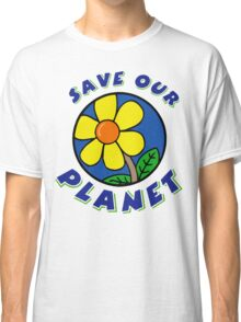 "Earth Day ""Save Our Planet"" Classic T-Shirt"