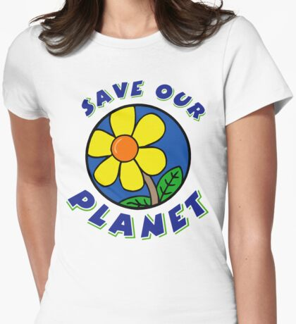 """Earth Day """"Save Our Planet"""" Womens Fitted T-Shirt"""