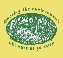 """Earth Day """"Ignoring The Environment Will Make Us Go Away"""" Kids Clothes"""