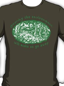 "Earth Day ""Ignoring The Environment Will Make Us Go Away"" T-Shirt"