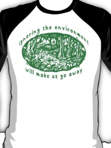 """Earth Day """"Ignoring The Environment Will Make Us Go Away"""" T-Shirt"""