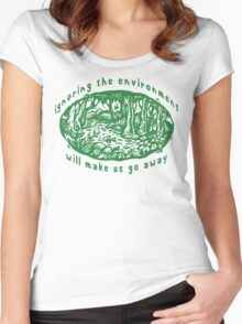 """Earth Day """"Ignoring The Environment Will Make Us Go Away"""" Women's Fitted Scoop T-Shirt"""