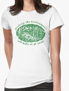 "Earth Day ""Ignoring The Environment Will Make Us Go Away"" Womens Fitted T-Shirt"
