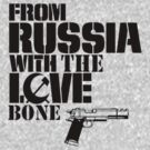 From Russia With The Love Bone by Alsvisions