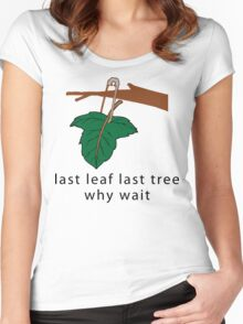 """Earth Day Save The Trees """"Last Leaf Last Tree - Why Wait"""" Women's Fitted Scoop T-Shirt"""