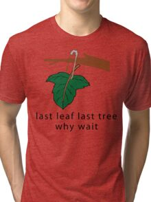 """Earth Day Save The Trees """"Last Leaf Last Tree - Why Wait"""" Tri-blend T-Shirt"""