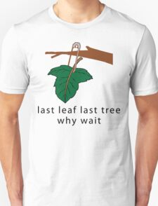 """Earth Day Save The Trees """"Last Leaf Last Tree - Why Wait"""" Unisex T-Shirt"""