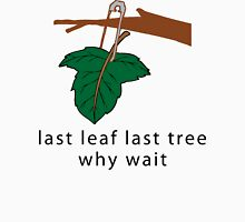 "Earth Day Save The Trees ""Last Leaf Last Tree - Why Wait"" Womens Fitted T-Shirt"