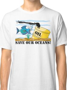 """Earth Day """"Save Our Oceans"""" Classic T-Shirt"""