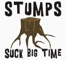 Earth Day Stumps Suck by HolidayT-Shirts