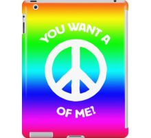 You want a PEACE of me? iPad Case/Skin