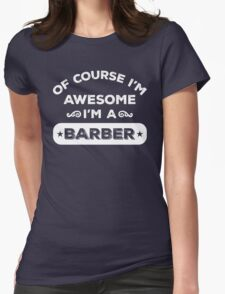 OF COURSE I'M AWESOME BARBER T-Shirt