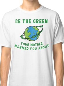 Earth Day Be Green Classic T-Shirt