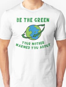 Earth Day Be Green Unisex T-Shirt