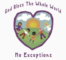 God Bless The Whole World No Exceptions by HolidayT-Shirts