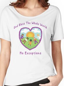 God Bless The Whole World No Exceptions Women's Relaxed Fit T-Shirt
