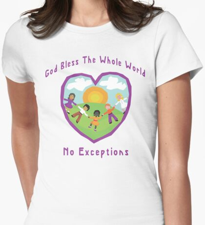 God Bless The Whole World No Exceptions Womens Fitted T-Shirt