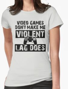 LAG Makes Me Violent! Womens Fitted T-Shirt