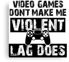 LAG Makes Me Violent! Canvas Print