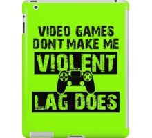 LAG Makes Me Violent! iPad Case/Skin