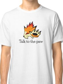 Talk to the Paw Classic T-Shirt