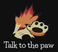 Talk to the Paw (alternate text colour) by EmeraldLatias